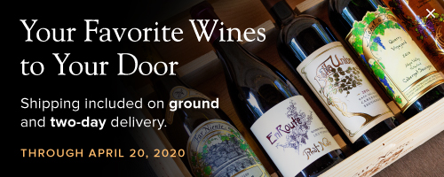 Your Favorite Wines to Your Door Shipping included on ground and two-day delivery Through April 20, 2020